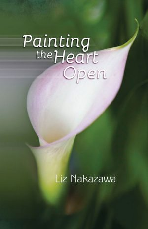 Book Cover: Painting the Heart Open by Liz Nakazawa