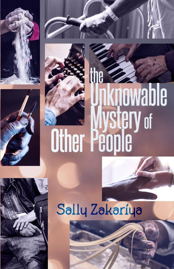 Cover-The Unknowable Mystery of Other People by Sally Zakariya