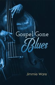 Book Cover (Front) Gospel Gone Blues by Jimmie Ware