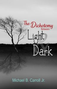 Cover Front-The Dichotomy Between Light & Dark by Michael B. Carroll Jr.